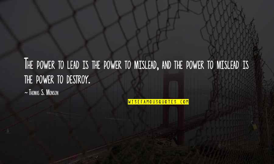 Responsibility Of Leadership Quotes By Thomas S. Monson: The power to lead is the power to