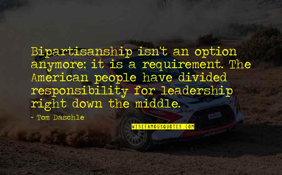 Responsibility Of Leadership Quotes By Tom Daschle: Bipartisanship isn't an option anymore; it is a