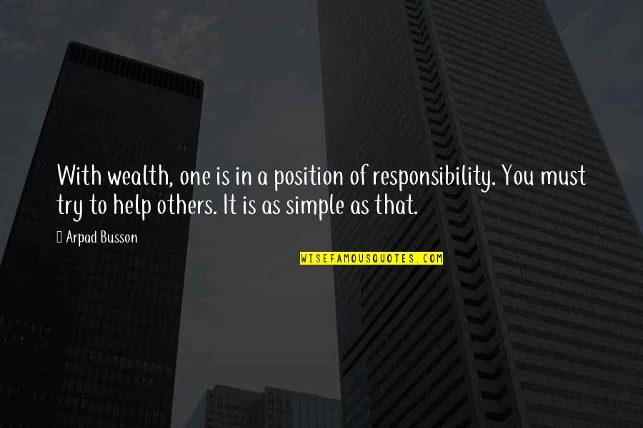 Responsibility To Others Quotes By Arpad Busson: With wealth, one is in a position of