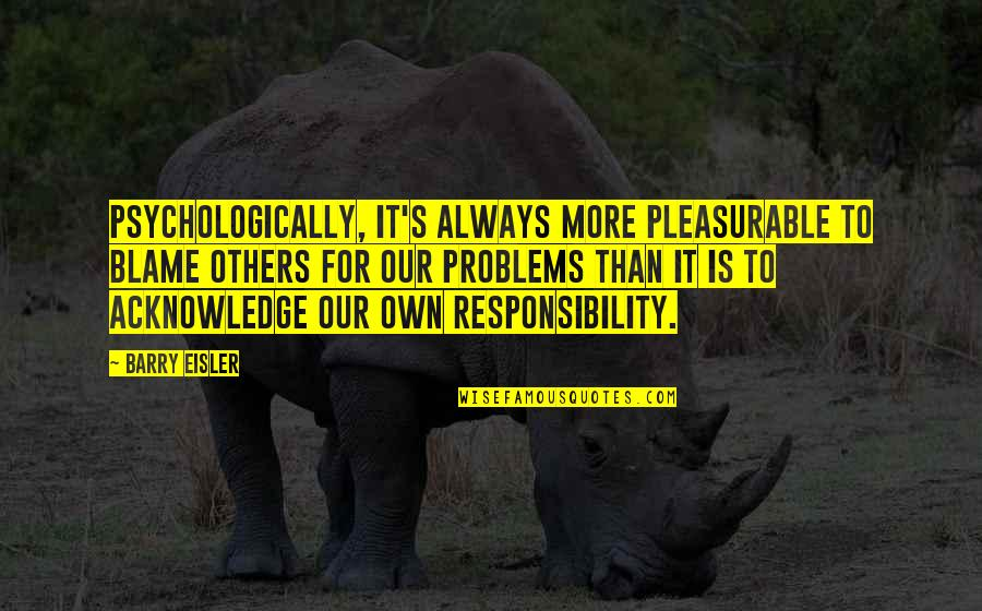 Responsibility To Others Quotes By Barry Eisler: Psychologically, it's always more pleasurable to blame others
