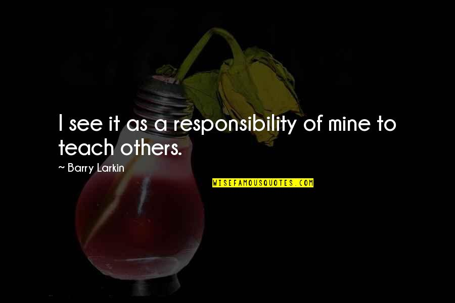 Responsibility To Others Quotes By Barry Larkin: I see it as a responsibility of mine