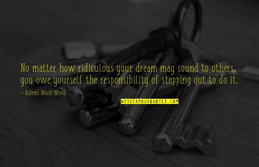 Responsibility To Others Quotes By Bidemi Mark-Mordi: No matter how ridiculous your dream may sound