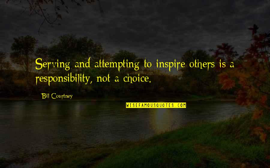 Responsibility To Others Quotes By Bill Courtney: Serving and attempting to inspire others is a