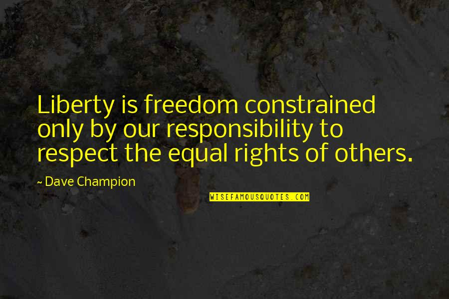 Responsibility To Others Quotes By Dave Champion: Liberty is freedom constrained only by our responsibility