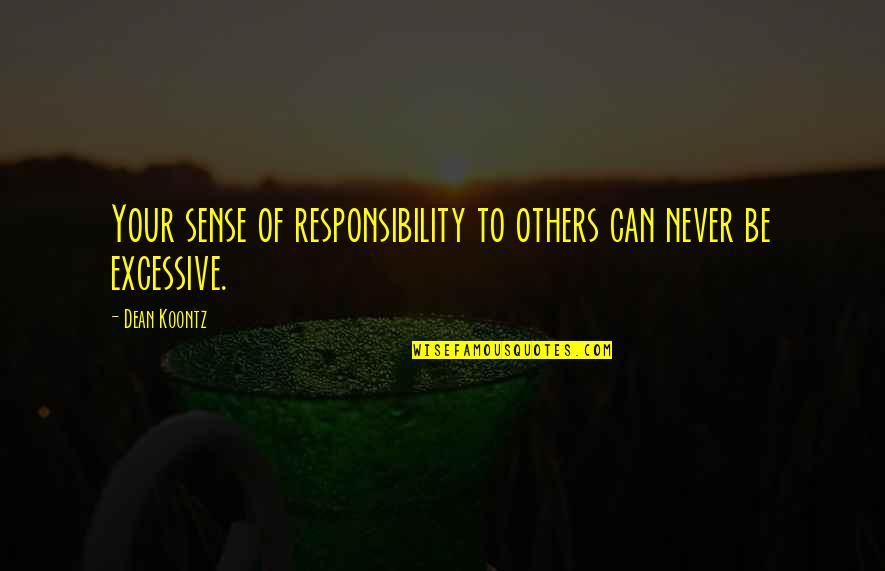 Responsibility To Others Quotes By Dean Koontz: Your sense of responsibility to others can never