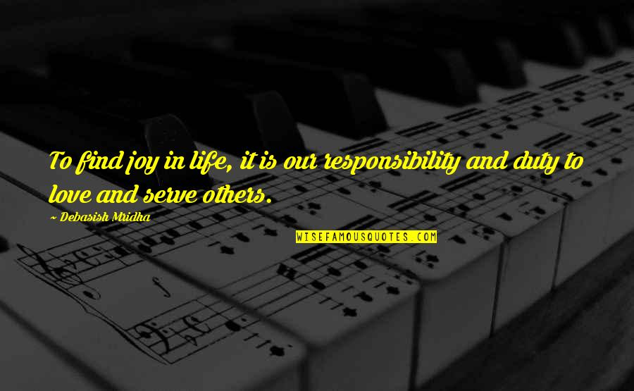Responsibility To Others Quotes By Debasish Mridha: To find joy in life, it is our