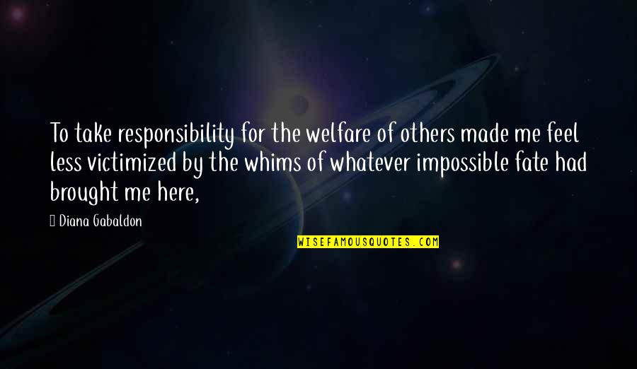 Responsibility To Others Quotes By Diana Gabaldon: To take responsibility for the welfare of others