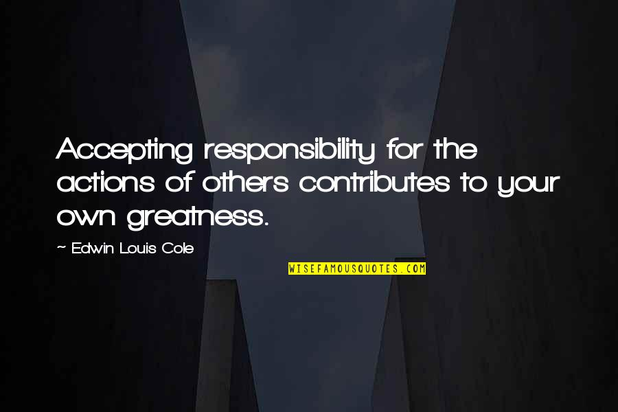 Responsibility To Others Quotes By Edwin Louis Cole: Accepting responsibility for the actions of others contributes