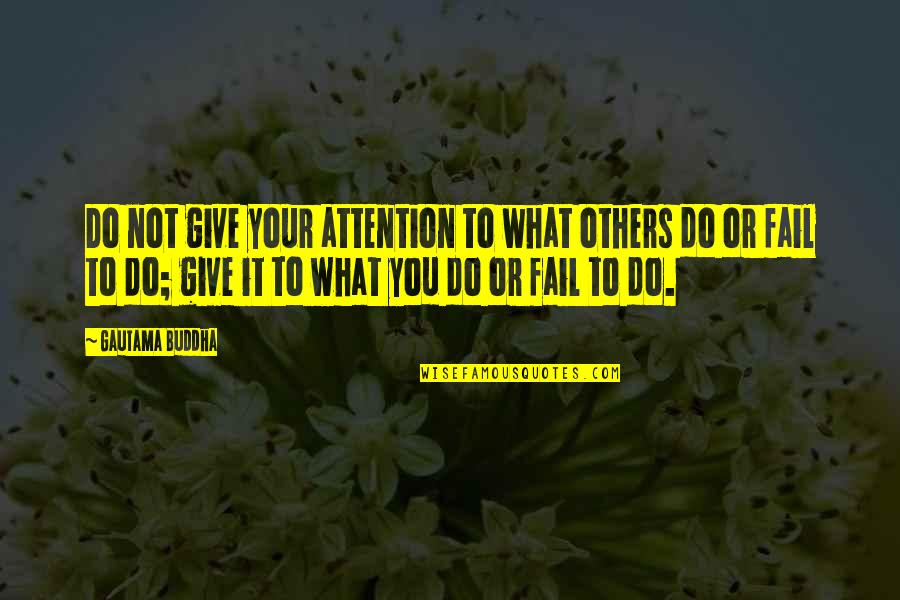 Responsibility To Others Quotes By Gautama Buddha: Do not give your attention to what others