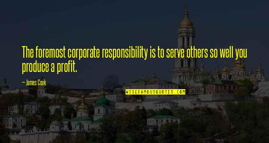 Responsibility To Others Quotes By James Cook: The foremost corporate responsibility is to serve others