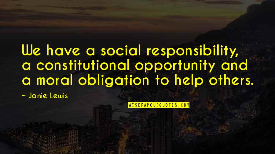Responsibility To Others Quotes By Janie Lewis: We have a social responsibility, a constitutional opportunity