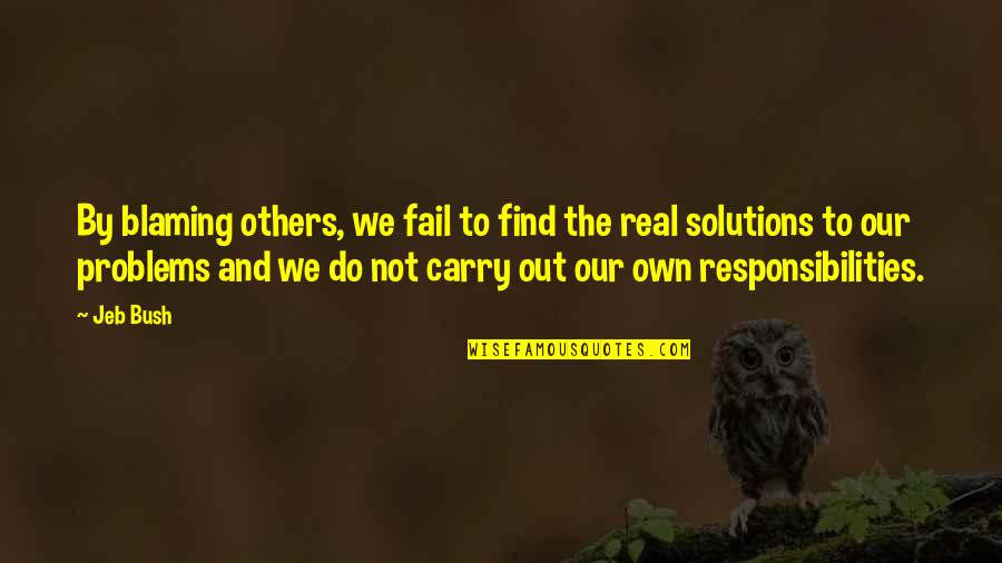 Responsibility To Others Quotes By Jeb Bush: By blaming others, we fail to find the