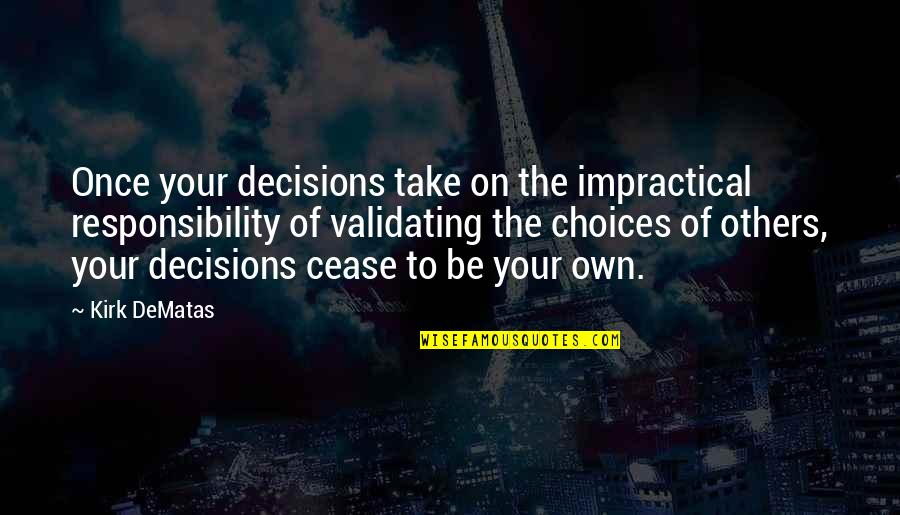 Responsibility To Others Quotes By Kirk DeMatas: Once your decisions take on the impractical responsibility