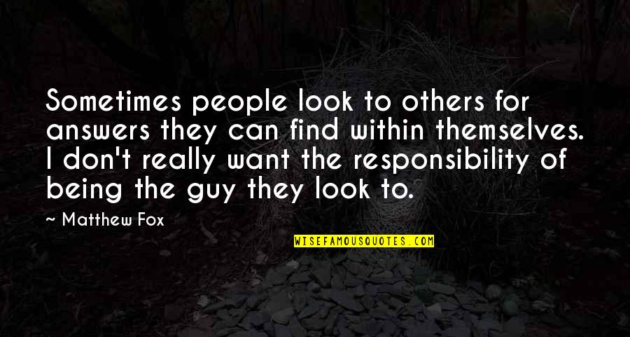 Responsibility To Others Quotes By Matthew Fox: Sometimes people look to others for answers they