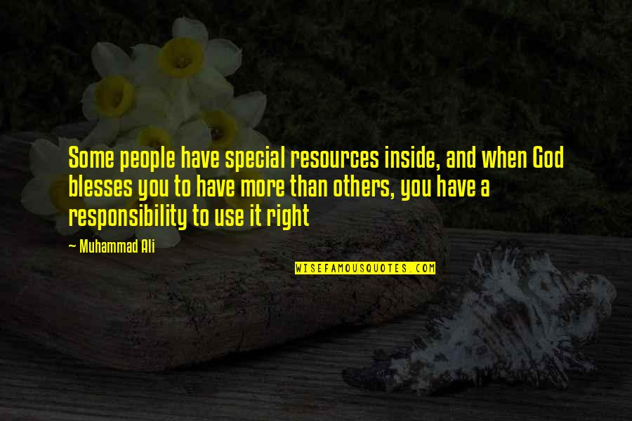 Responsibility To Others Quotes By Muhammad Ali: Some people have special resources inside, and when