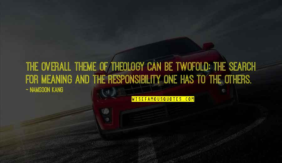 Responsibility To Others Quotes By Namsoon Kang: The overall theme of theology can be twofold: