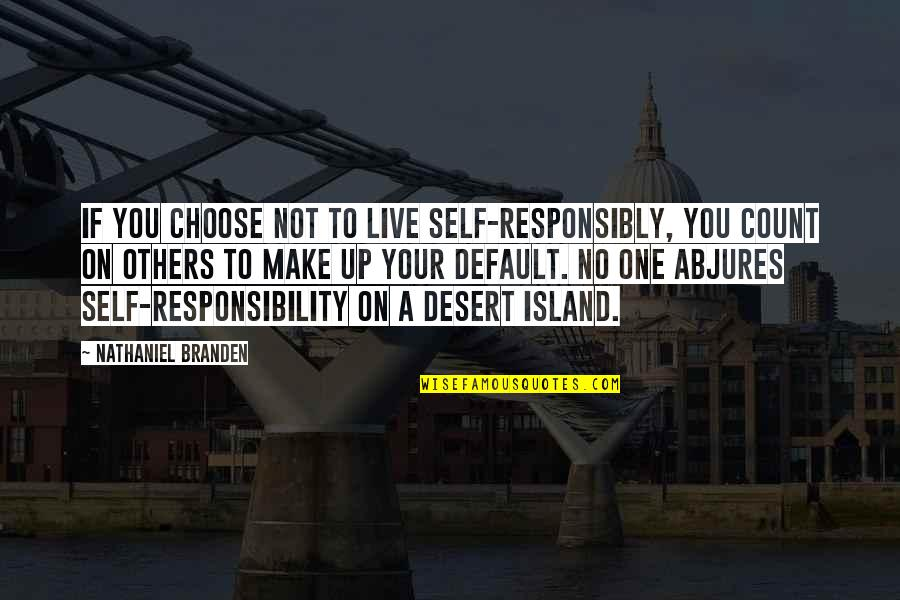 Responsibility To Others Quotes By Nathaniel Branden: If you choose not to live self-responsibly, you