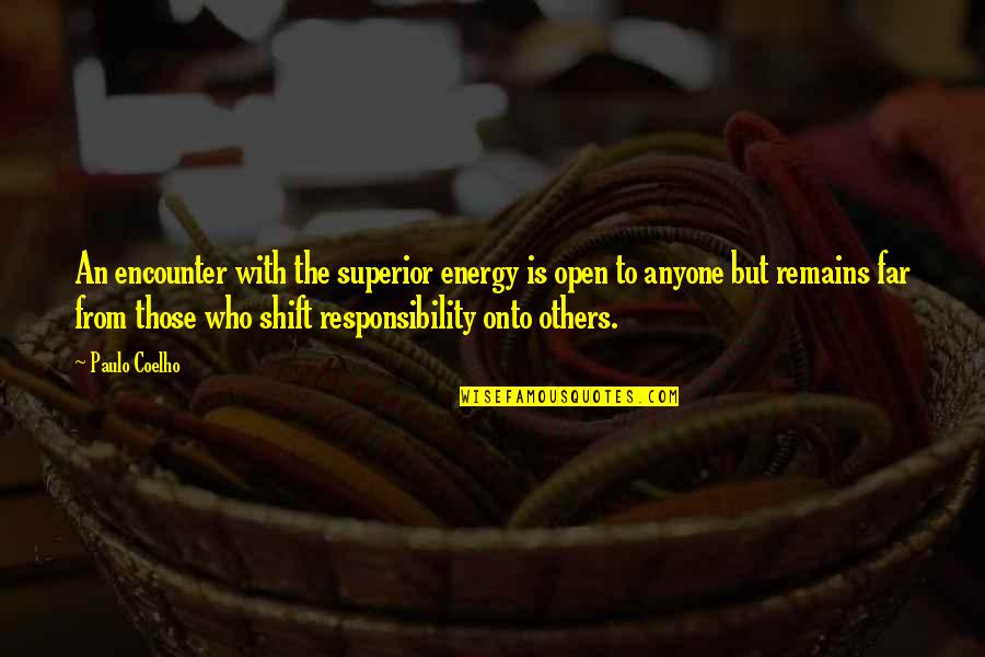 Responsibility To Others Quotes By Paulo Coelho: An encounter with the superior energy is open