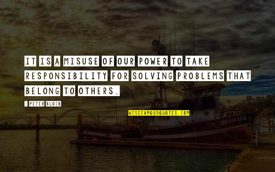 Responsibility To Others Quotes By Peter Block: It is a misuse of our power to