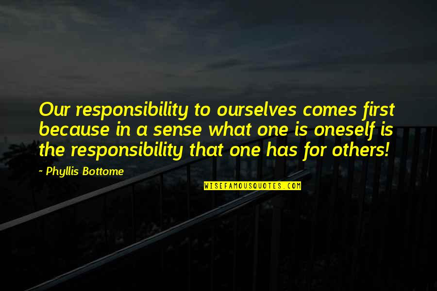 Responsibility To Others Quotes By Phyllis Bottome: Our responsibility to ourselves comes first because in