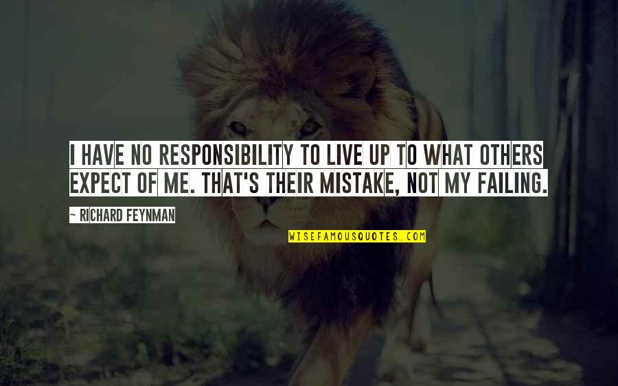 Responsibility To Others Quotes By Richard Feynman: I have no responsibility to live up to
