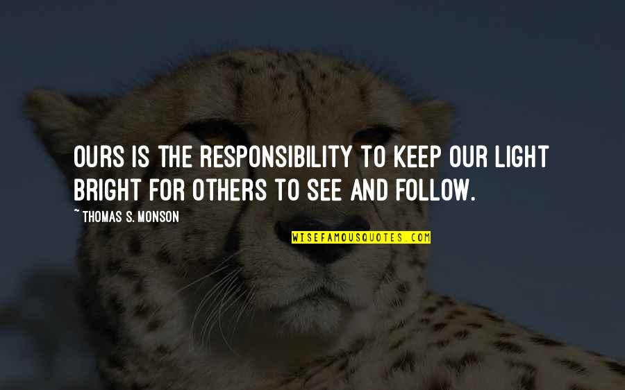 Responsibility To Others Quotes By Thomas S. Monson: Ours is the responsibility to keep our light