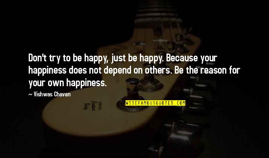 Responsibility To Others Quotes By Vishwas Chavan: Don't try to be happy, just be happy.