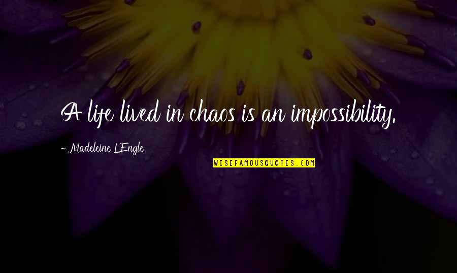 Responsible Husbands Quotes By Madeleine L'Engle: A life lived in chaos is an impossibility.