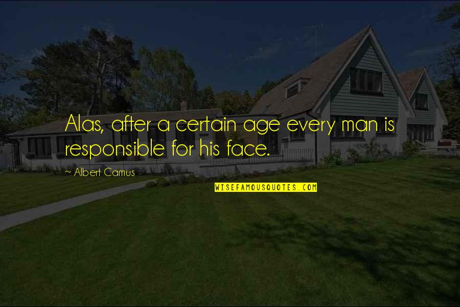 Responsible Man Quotes By Albert Camus: Alas, after a certain age every man is