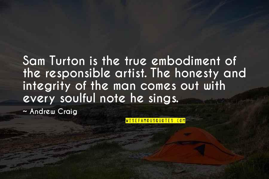 Responsible Man Quotes By Andrew Craig: Sam Turton is the true embodiment of the