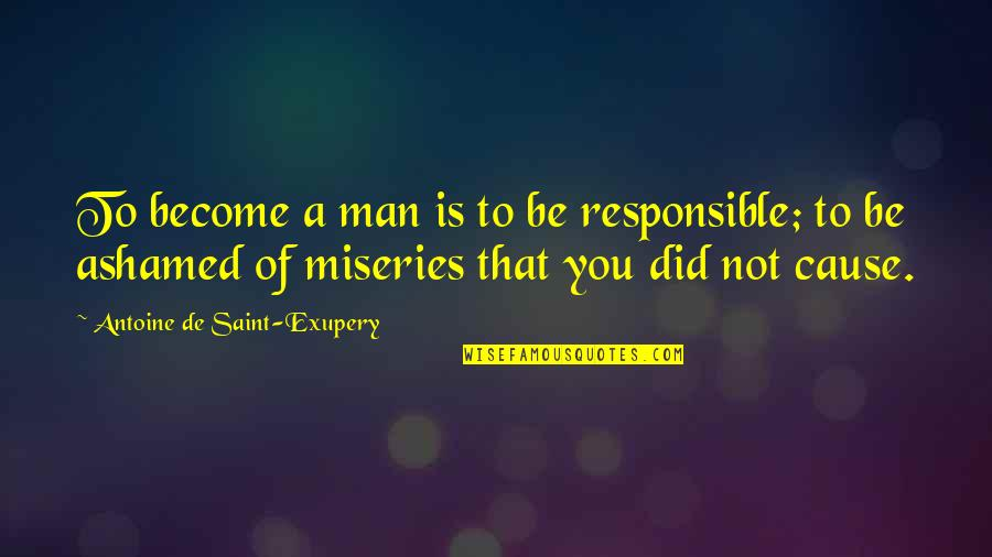 Responsible Man Quotes By Antoine De Saint-Exupery: To become a man is to be responsible;