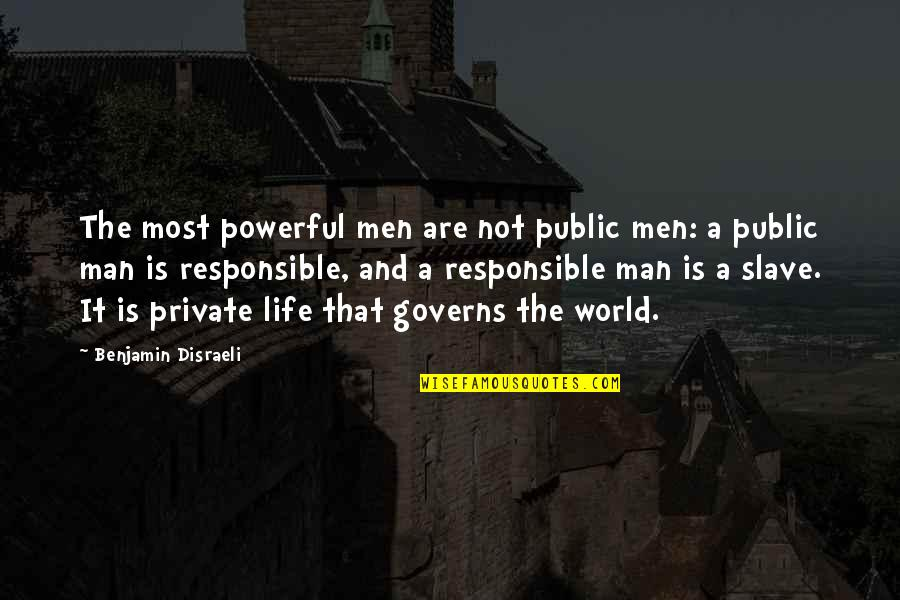 Responsible Man Quotes By Benjamin Disraeli: The most powerful men are not public men: