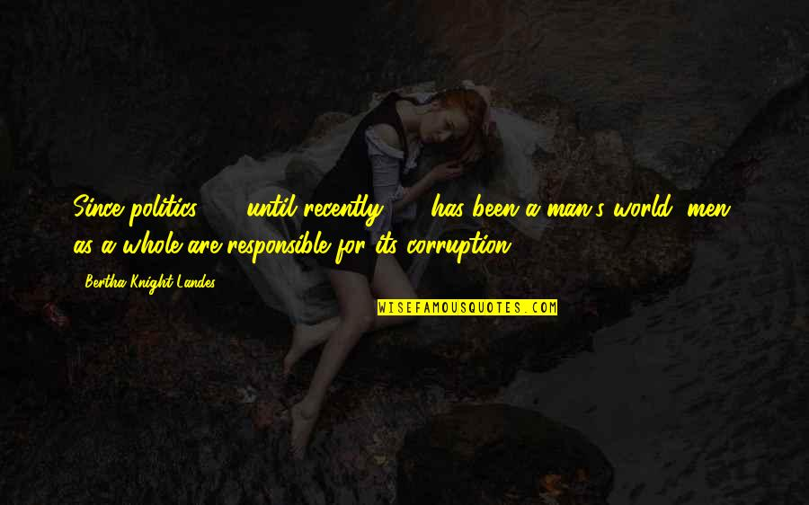 Responsible Man Quotes By Bertha Knight Landes: Since politics - until recently - has been
