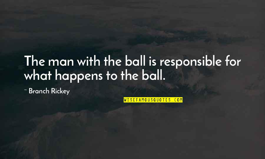 Responsible Man Quotes By Branch Rickey: The man with the ball is responsible for