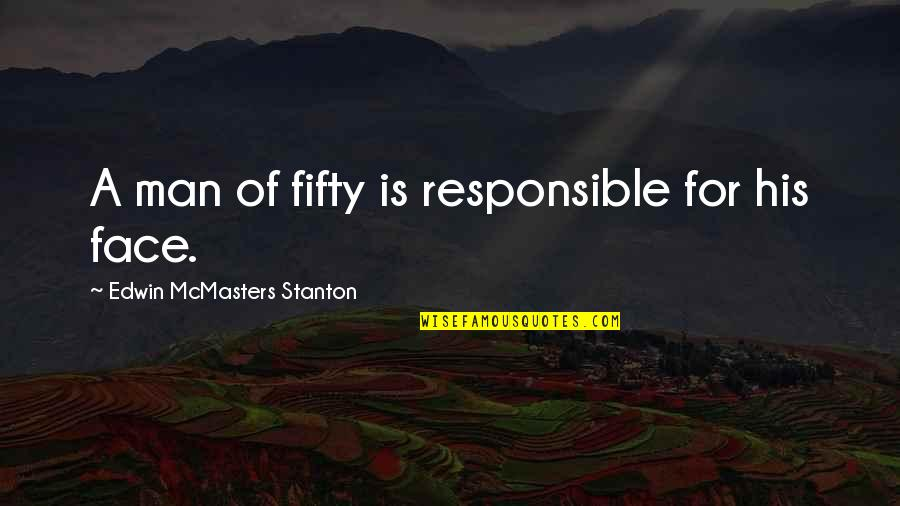 Responsible Man Quotes By Edwin McMasters Stanton: A man of fifty is responsible for his
