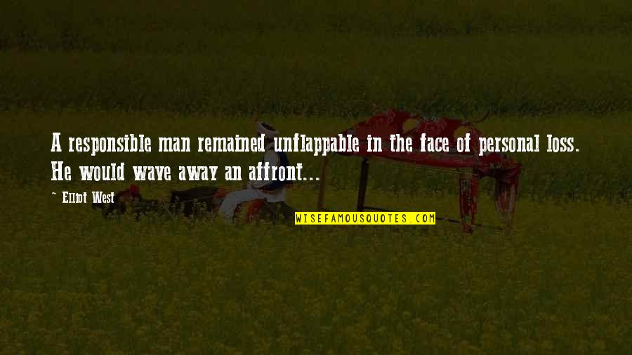 Responsible Man Quotes By Elliot West: A responsible man remained unflappable in the face