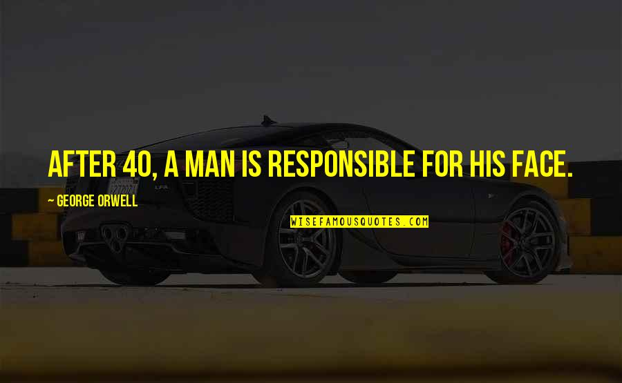 Responsible Man Quotes By George Orwell: After 40, a man is responsible for his
