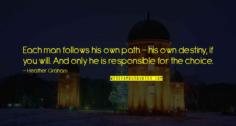 Responsible Man Quotes By Heather Graham: Each man follows his own path - his