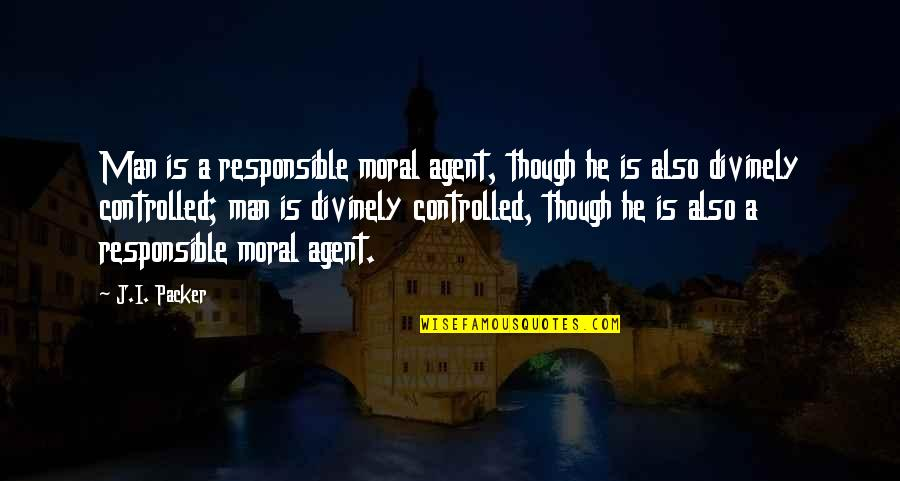 Responsible Man Quotes By J.I. Packer: Man is a responsible moral agent, though he