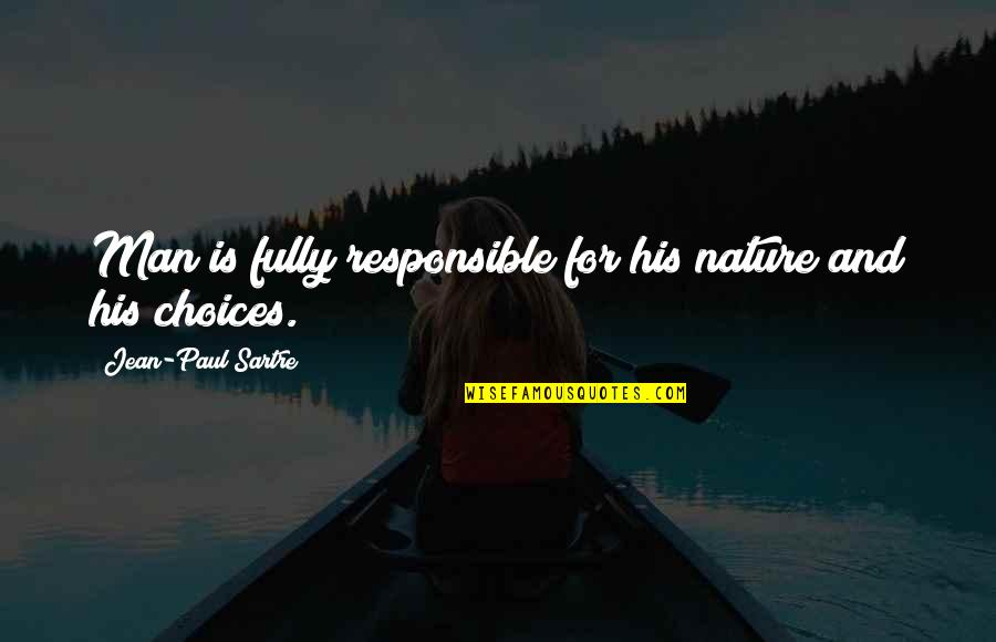 Responsible Man Quotes By Jean-Paul Sartre: Man is fully responsible for his nature and