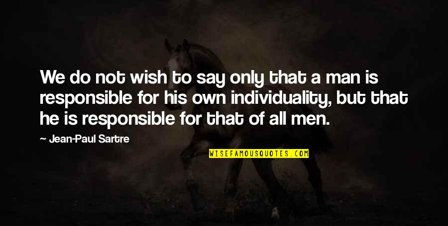 Responsible Man Quotes By Jean-Paul Sartre: We do not wish to say only that