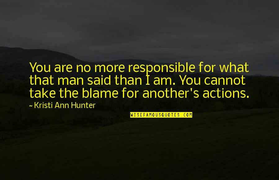 Responsible Man Quotes By Kristi Ann Hunter: You are no more responsible for what that