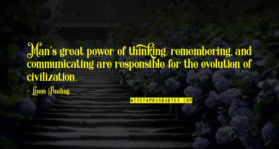 Responsible Man Quotes By Linus Pauling: Man's great power of thinking, remembering, and communicating