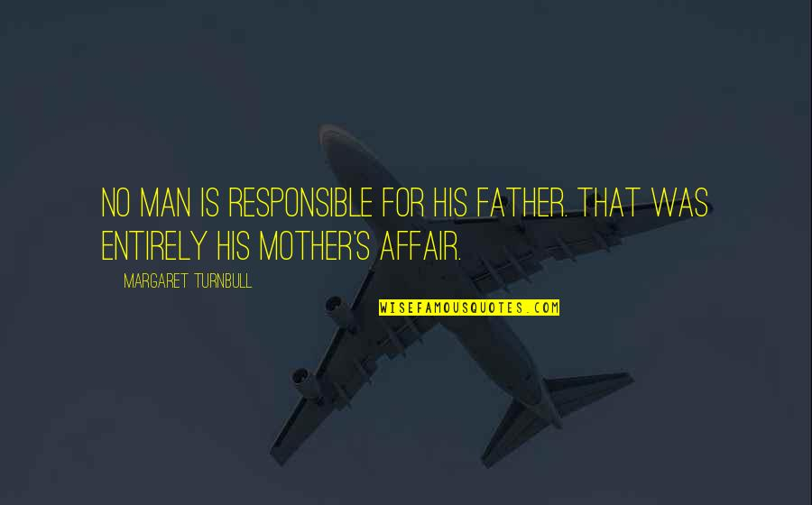 Responsible Man Quotes By Margaret Turnbull: No man is responsible for his father. That