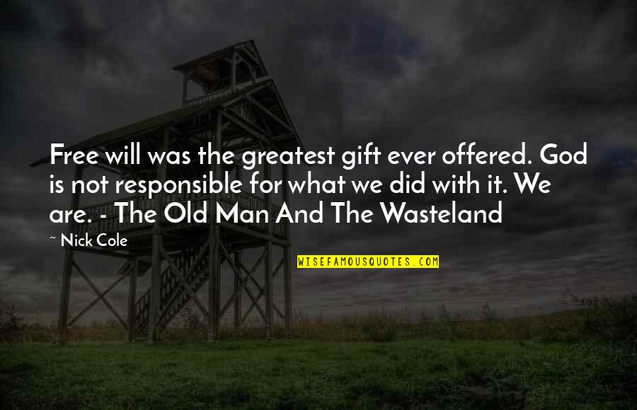 Responsible Man Quotes By Nick Cole: Free will was the greatest gift ever offered.