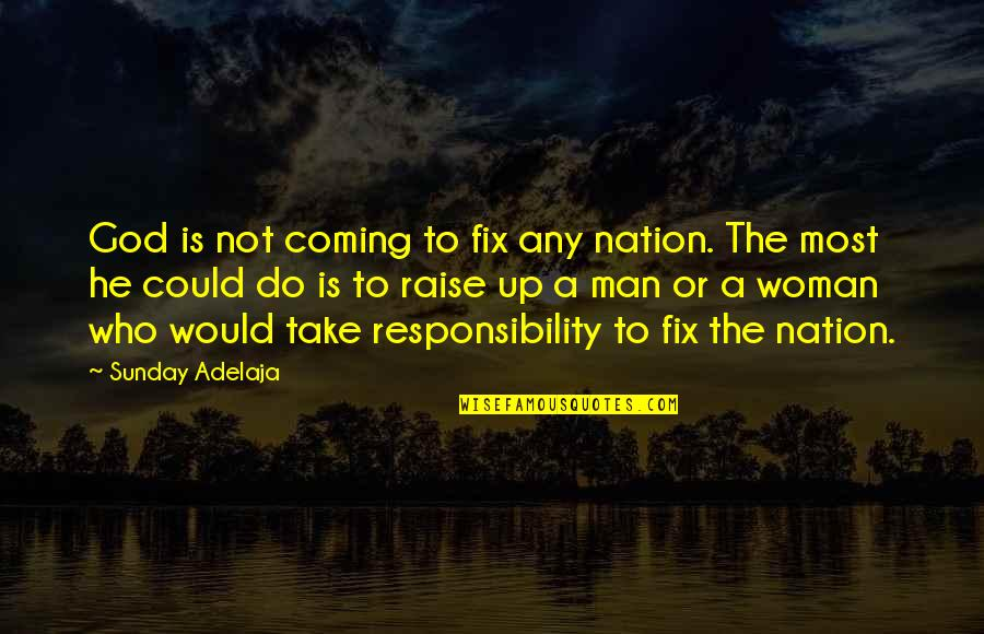 Responsible Man Quotes By Sunday Adelaja: God is not coming to fix any nation.
