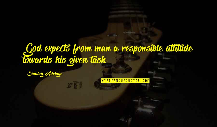 Responsible Man Quotes By Sunday Adelaja: God expects from man a responsible attitude towards