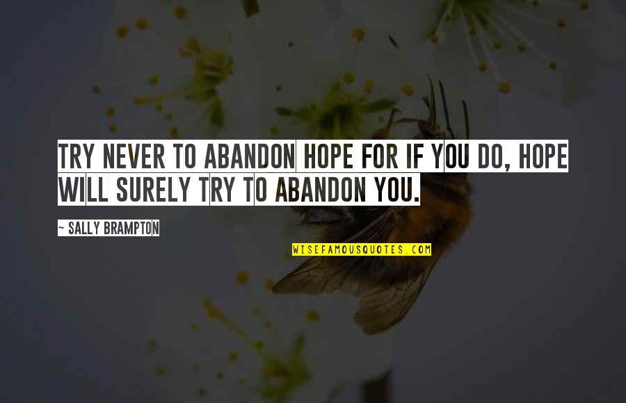 Responsible Wife Quotes By Sally Brampton: Try never to abandon hope for if you