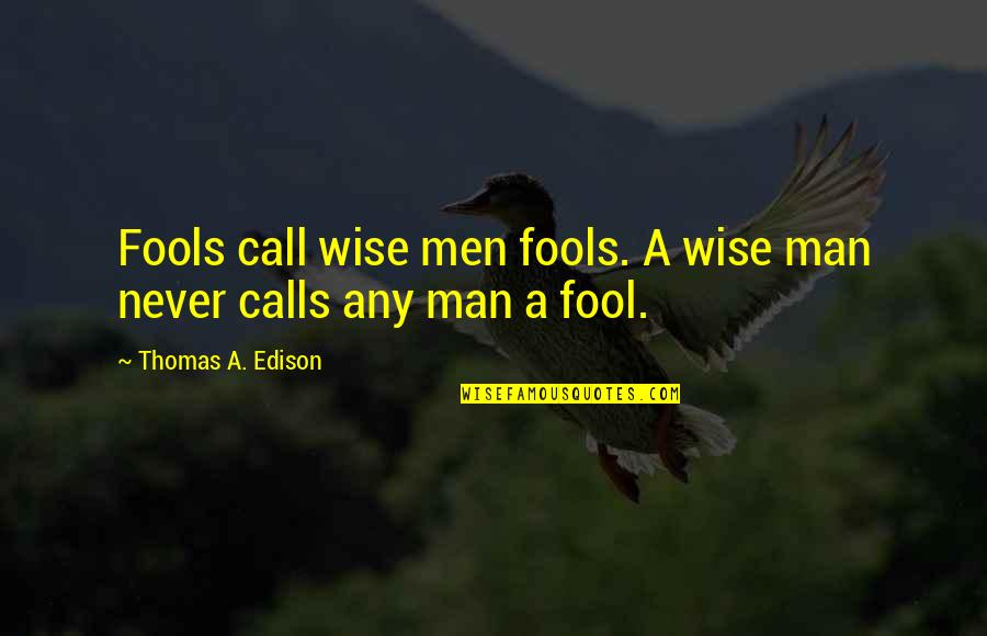 Responsible Wife Quotes By Thomas A. Edison: Fools call wise men fools. A wise man