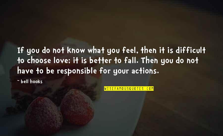 Responsible Your Own Actions Quotes By Bell Hooks: If you do not know what you feel,